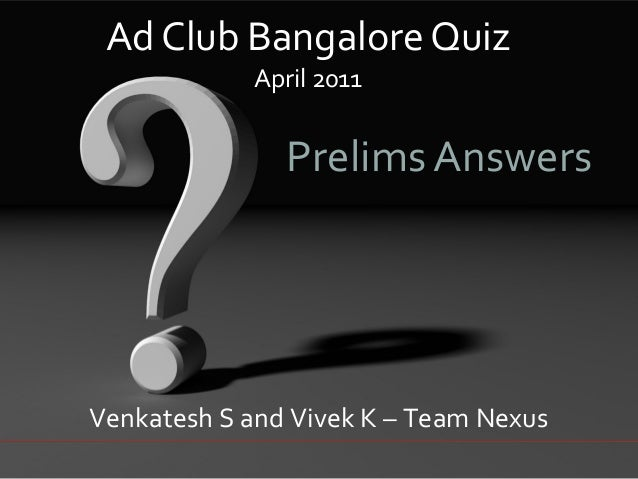 Ad Club Bangalore Quiz April 2011  Prelims Answers  Venkatesh S and Vivek K – Team Nexus