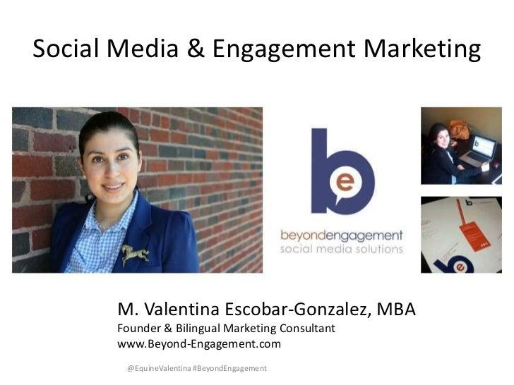 Social Media & Engagement Marketing      M. Valentina Escobar-Gonzalez, MBA      Founder & Bilingual Marketing Consultant ...