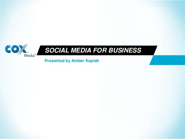 Presented by Amber KapishSOCIAL MEDIA FOR BUSINESS