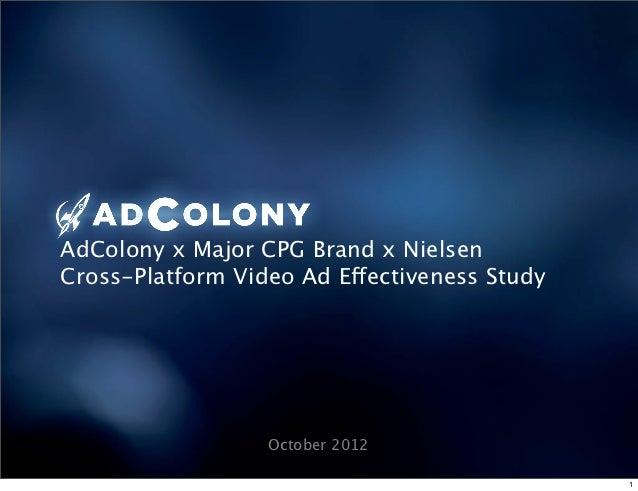 AdColony x Major CPG Brand x NielsenCross-Platform Video Ad Effectiveness Study                  October 2012             ...