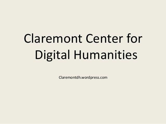 Claremont Center for  Digital Humanities     Claremontdh.wordpress.com