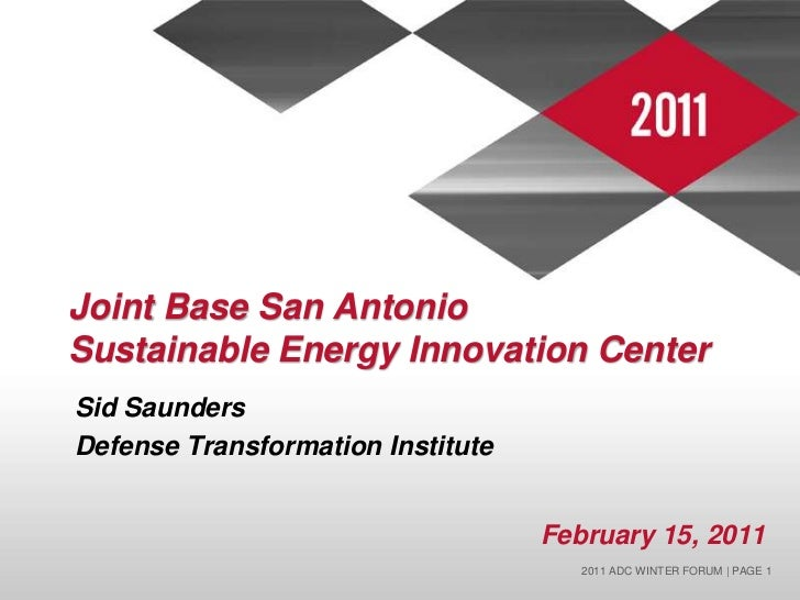 Joint Base San Antonio Sustainable Energy Innovation Center<br />Sid Saunders<br />Defense Transformation Institute<br />F...