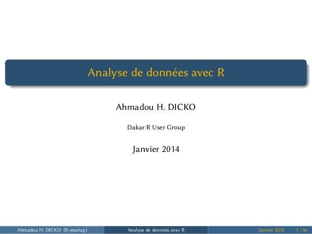 . ...... Analyse de données avec R Ahmadou H. DICKO Dakar R User Group Janvier 2014 Ahmadou H. DICKO (R meetup) Analyse de...