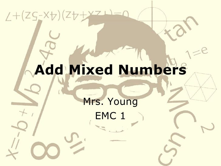 Add Mixed Numbers Mrs. Young EMC 1