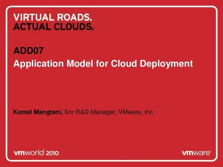 Application Model for Cloud Deployment<br />ADD07<br />Komal Mangtani, Snr R&D Manager, VMware, Inc.<br />