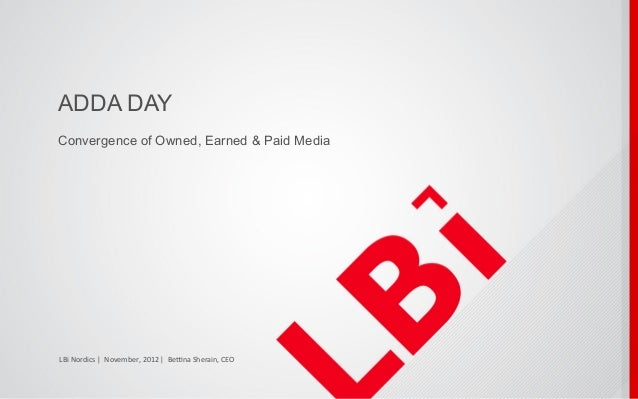 ADDA DAYConvergence of Owned, Earned & Paid MediaLBi	  Nordics	  |	  	  November,	  2012	  |	  	  Be4na	  Sherain,	  CEO