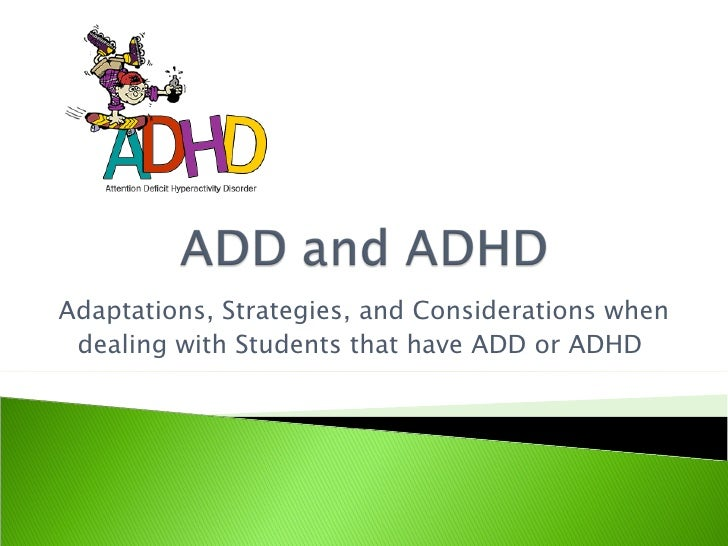 Adaptations, Strategies, and Considerations when dealing with Students that have ADD or ADHD