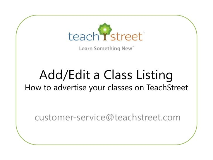 Add/Edit a Class Listing How to advertise your classes on TeachStreet     customer-service@teachstreet.com