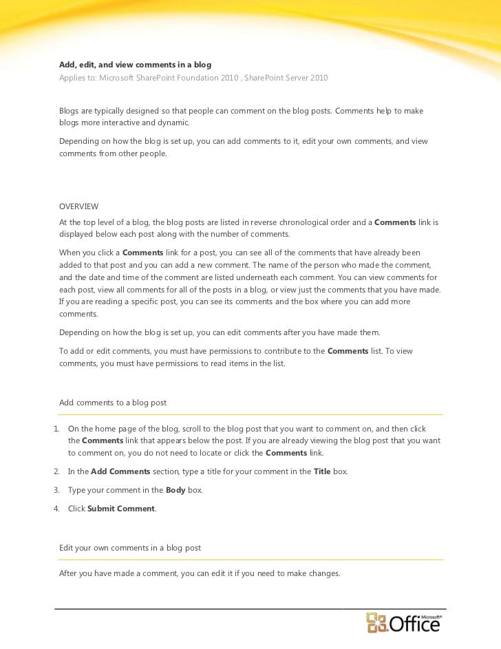 Add, edit, and view comments in a blog Applies to: Microsoft SharePoint Foundation 2010 , SharePoint Server 2010 Blogs are...