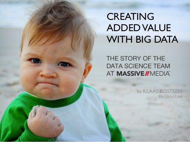 CREATINGADDED VALUEWITH BIG DATA     by KLAAS BOSTEELS             @klbostee