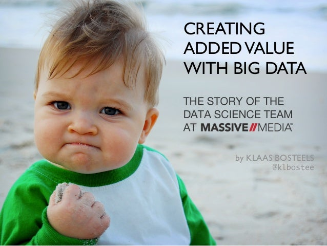 Creating Added Value with Big Data