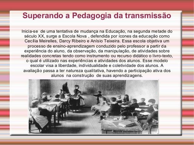 Inicia-se de uma tentativa de mudança na Educação, na segunda metade do século XX, surge a Escola Nova , defendida por íco...