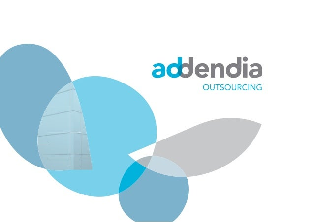 PRESENTACIÓN ADDENDIA es una empresa especializada en ofrecer soluciones innovadoras de Outsourcing de procesos. Somos un ...