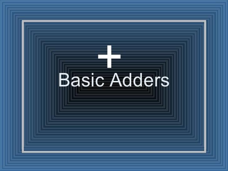 Basic Adders +