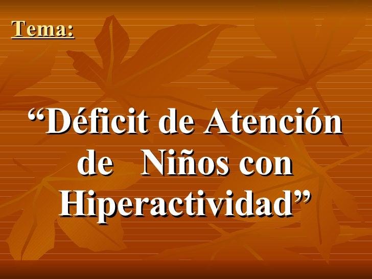 """"""" Déficit de Atención de  Niños con Hiperactividad"""" Tema:"""