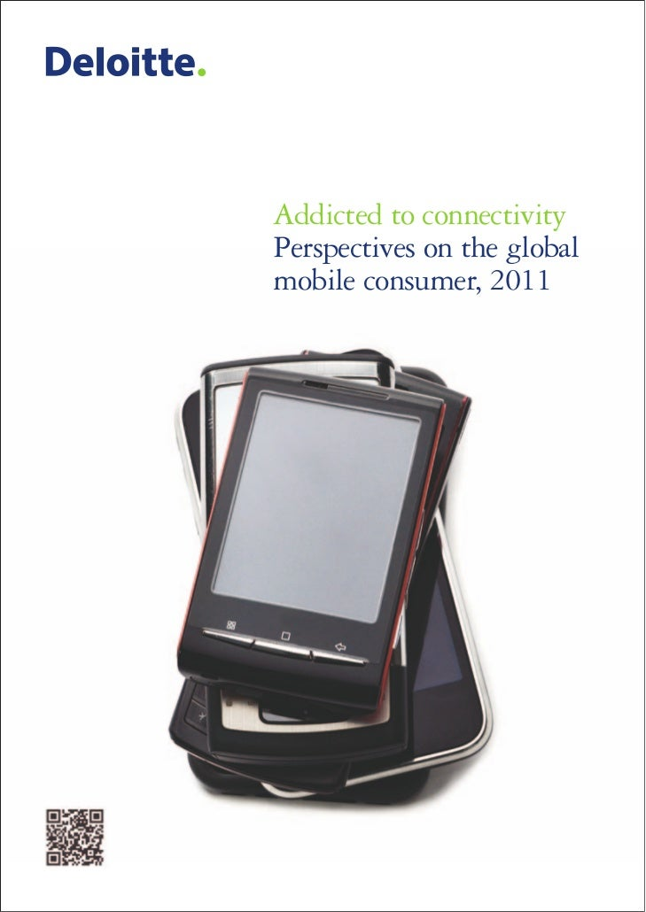 Addicted to connectivity  - Perspectives on the global mobile consumer - Deloitte - 2011