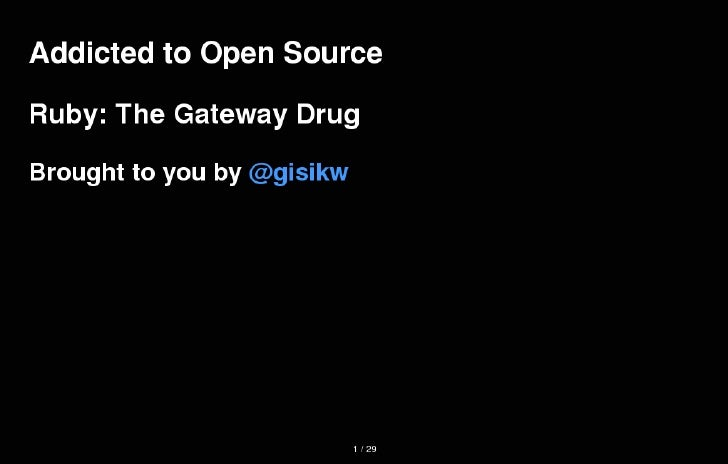 Addicted To Open Source - Ruby: The Gateway Drug