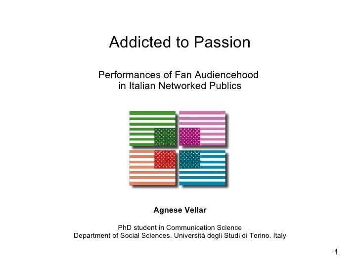 Addicted to Passion         Performances of Fan Audiencehood             in Italian Networked Publics                     ...