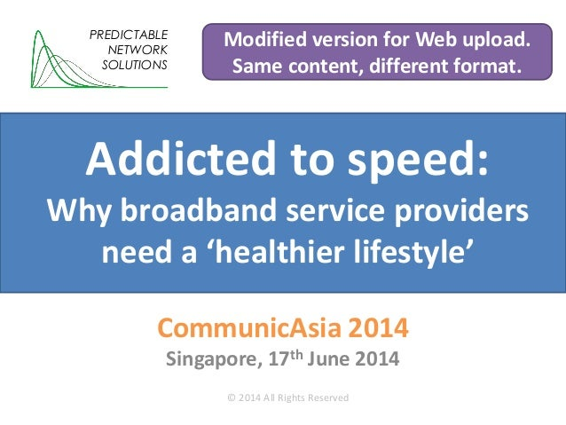 Addicted to speed: Why broadband service providers need a 'healthier lifestyle' CommunicAsia 2014 Singapore, 17th June 201...