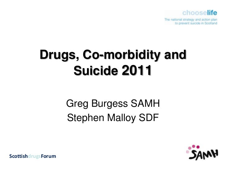 Drugs, Co-morbidity and Suicide 2011<br />Greg Burgess SAMH<br />Stephen Malloy SDF<br />ScottishdrugsForum<br />