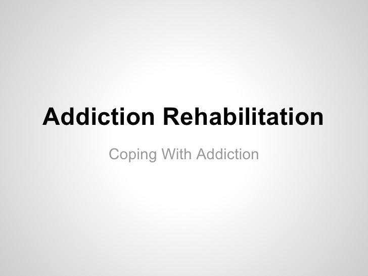 Addiction Rehabilitation     Coping With Addiction