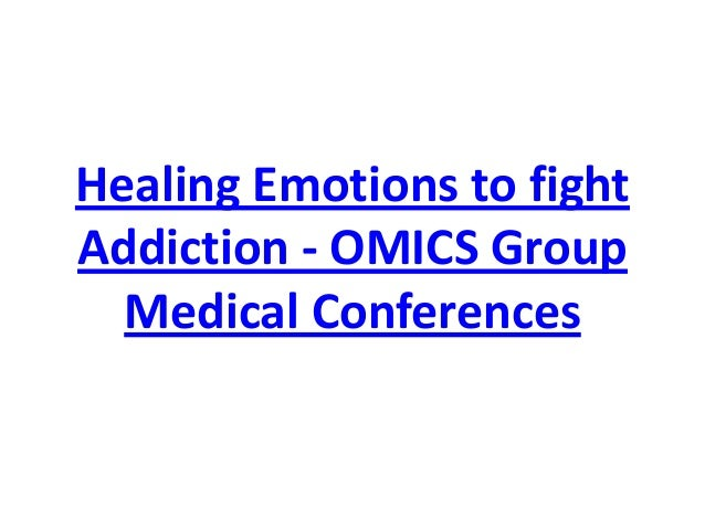 Healing Emotions to fight Addiction - OMICS Group Medical Conferences