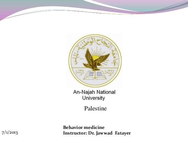Palestine           Behavior medicine7/1/2013   Instructor: Dr. Jawwad Fatayer