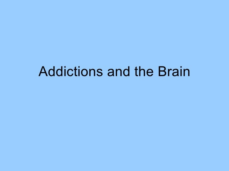 Addictions and the Brain