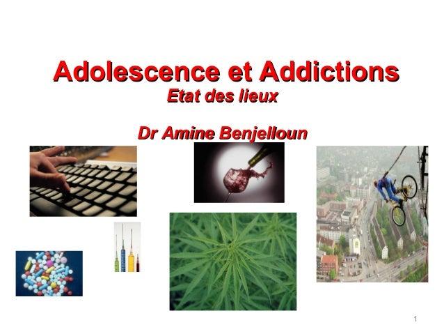Adolescence et Addictions         Etat des lieux      Dr Amine Benjelloun                            1