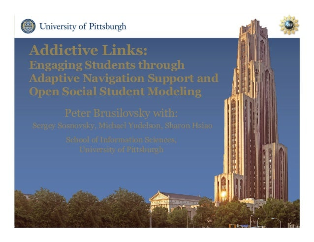 Addictive Links: Engaging Students through Adaptive Navigation Support and Open Social Student Modeling Peter Brusilovsky ...