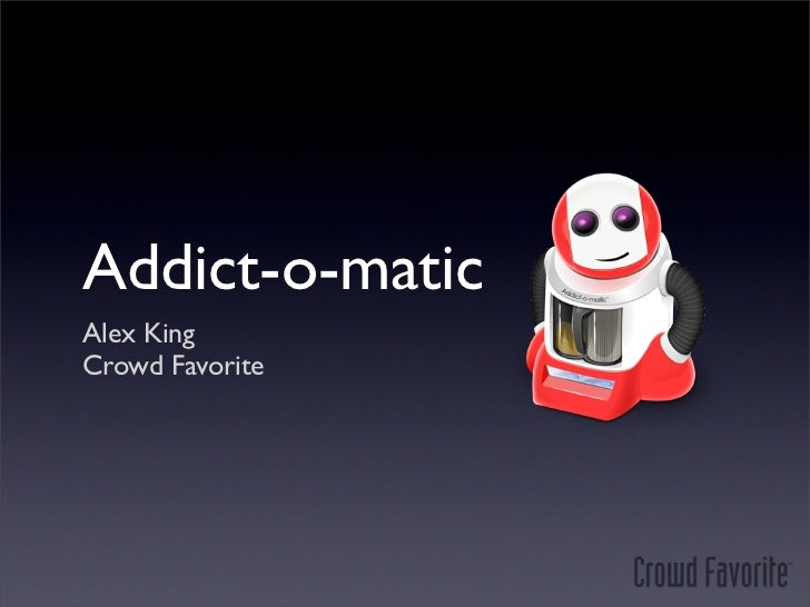 Addict-o-matic Alex King Crowd Favorite
