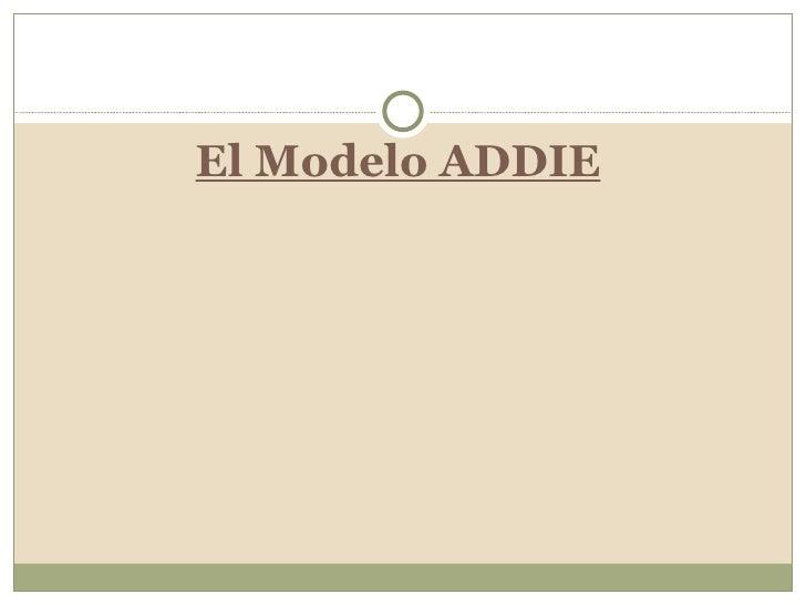 <ul><li>El Modelo ADDIE </li></ul>