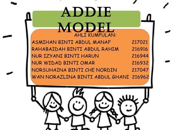 ADDIE        MODEL AHLI KUMPULAN:ASMIHAN BINTI ABDUL MANAF         217021RAHABAIDAH BINTI ABDUL RAHIM      216916NUR IZYAN...