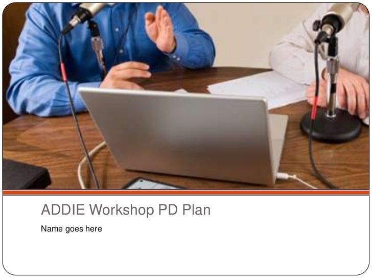 ADDIE Workshop PD Plan<br />Name goes here<br />