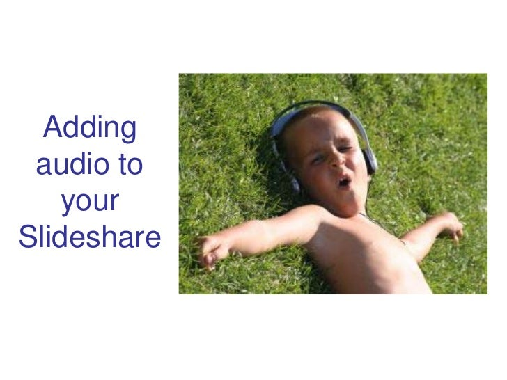 Adding  audio to     your Slideshare