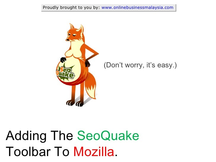 Adding The  SeoQuake  Toolbar To  Mozilla . (Don't worry, it's easy.) Proudly brought to you by:  www.onlinebusinessmalays...