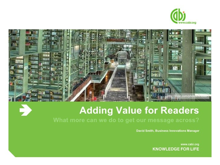 Adding Value for Readers What more can we do to get our message across? David Smith, Business Innovations Manager http://f...