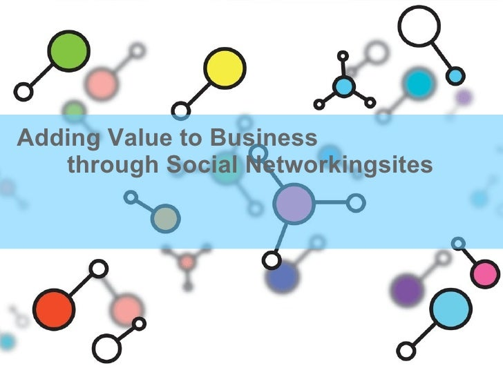 Adding Value to Businness through Social Networkingsites