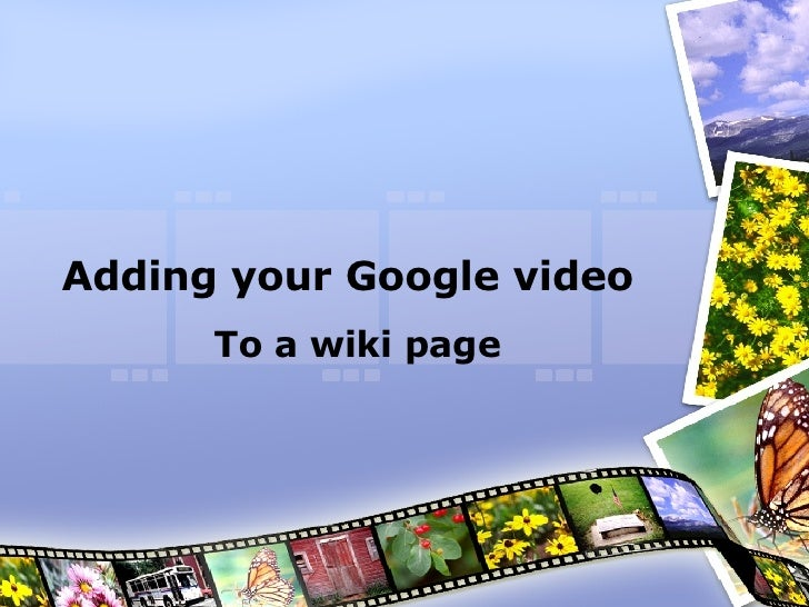 Adding your Google video To a wiki page