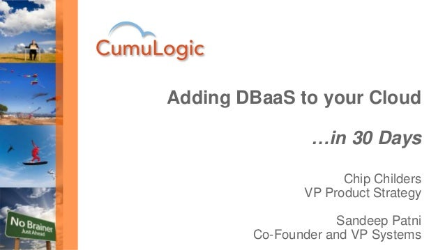 Chip Childers VP Product Strategy Sandeep Patni Co-Founder and VP Systems Adding DBaaS to your Cloud …in 30 Days