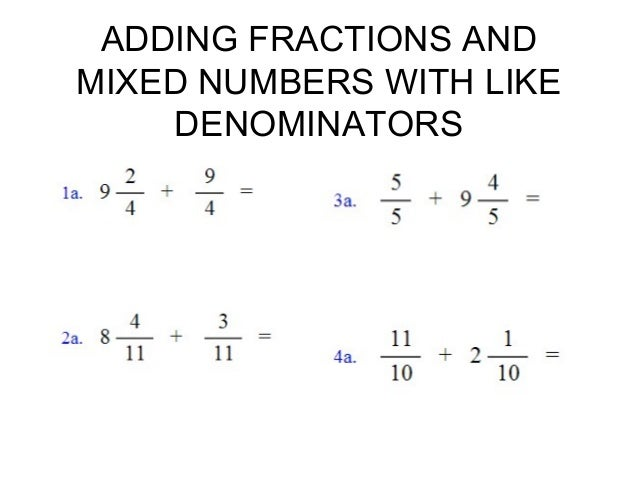 ADDING FRACTIONS AND MIXED NUMBERS WITH LIKE DENOMINATORS