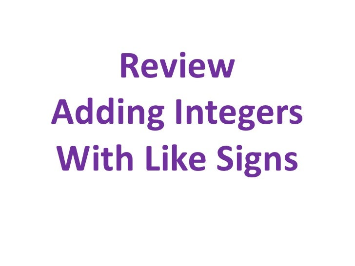 Review Adding IntegersWith Like Signs<br />