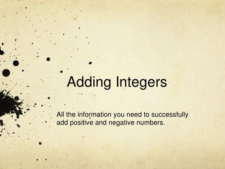 Adding IntegersAll the information you need to successfullyadd positive and negative numbers.