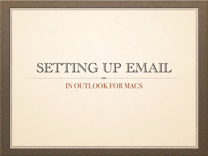 SETTING UP EMAIL   IN OUTLOOK FOR MACS