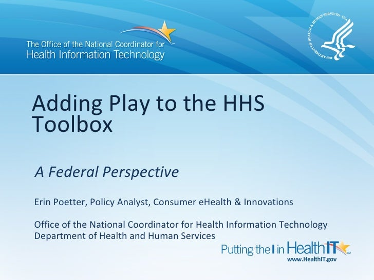 Adding Play to the HHSToolboxA Federal PerspectiveErin Poetter, Policy Analyst, Consumer eHealth & InnovationsOffice of th...