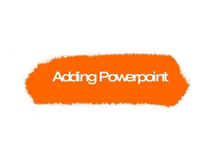 Adding Powerpoint