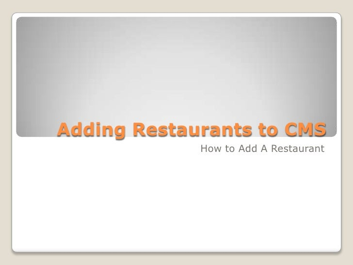 Adding Restaurants to CMS<br />How to Add A Restaurant<br />