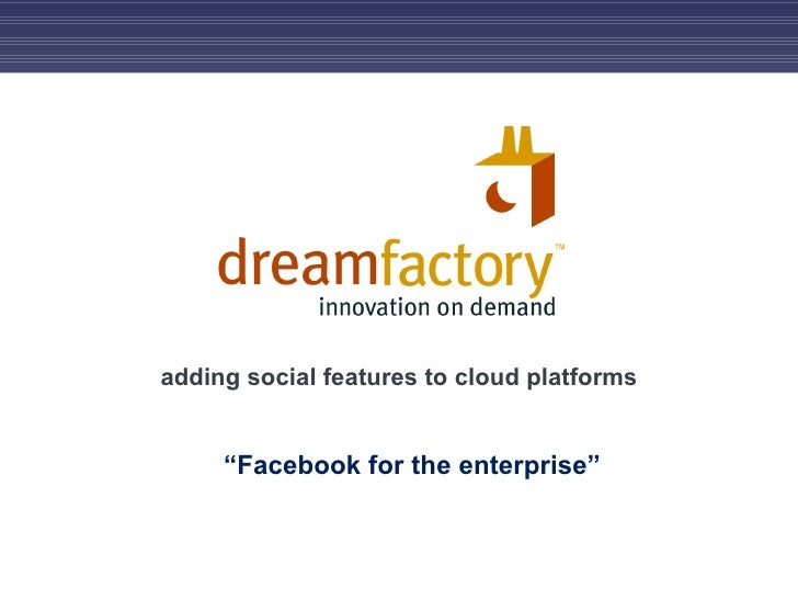 adding social features to the enterprise cloud<br />learning from FaceBook<br />