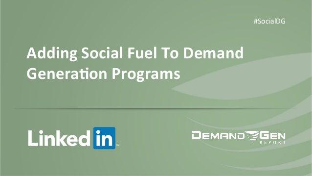 Adding  Social  Fuel  To  Demand   Genera4on  Programs   #SocialDG