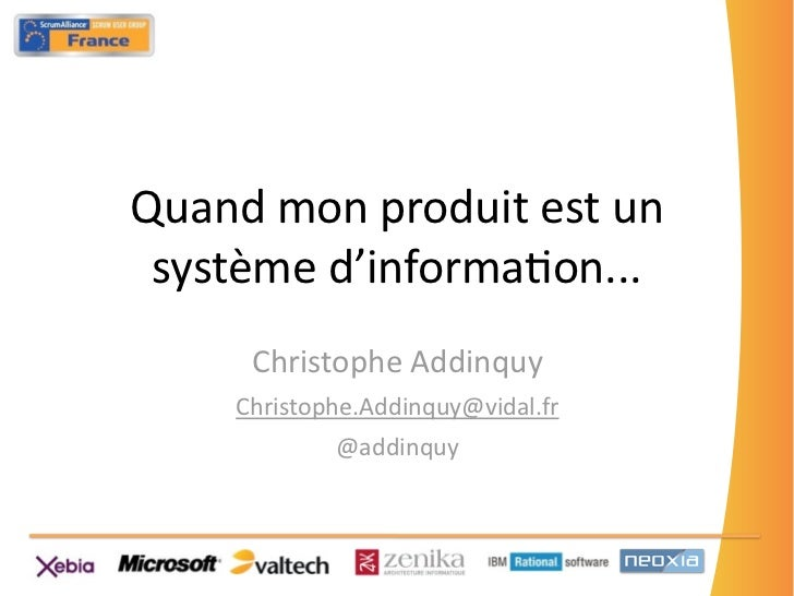 Quandmonproduitestun systèmed'informa3on...     ChristopheAddinquy    Christophe.Addinquy@vidal.fr            @addi...